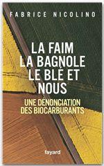 La faim, la bagnole, le blé et nous ; une dénonciation des biocarburants