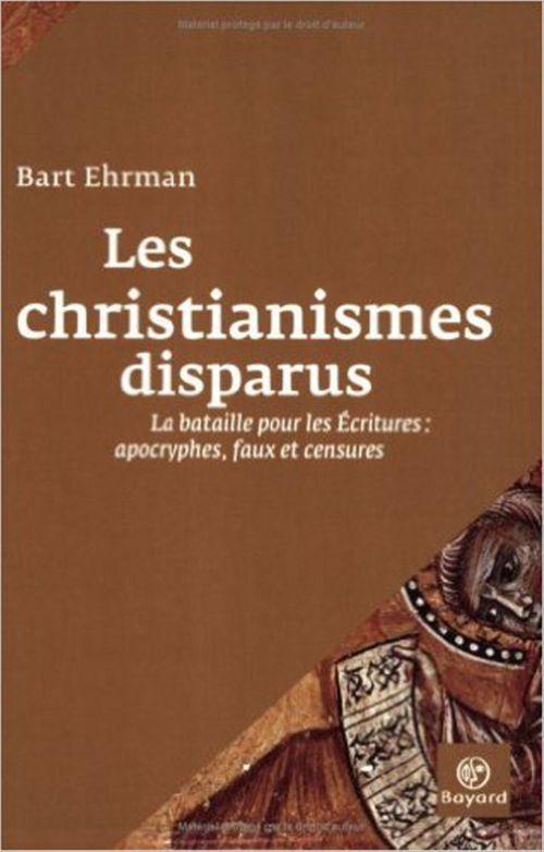 Les christianismes disparus ; la bataille pour les écritures ; apocryphes, faux et censures