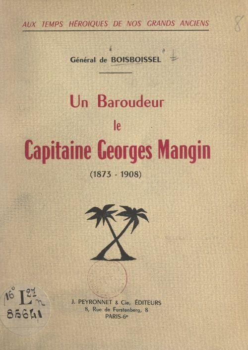 Aux temps héroïques de nos grands anciens : un baroudeur, le capitaine Georges Mangin, 1873-1908