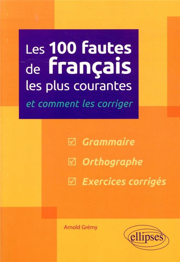 Les 100 fautes de francais les plus courantes  et comment les corriger