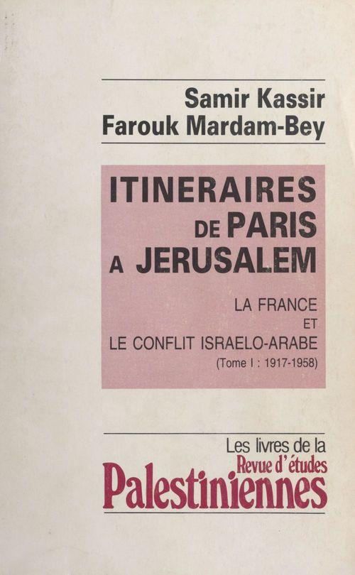 Itinéraires de Paris à Jérusalem : La France et le conflit israélo-arabe (1)  - Samir Kassir  - Farouk Mardam-Bey