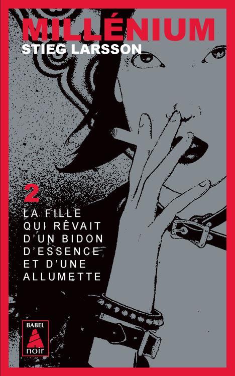 Millenium T.2 ; La Fille Qui Revait D'Un Bidon D'Essence Et D'Une Allumette