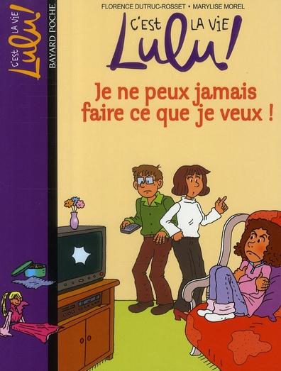 C'est la vie Lulu ! t.7 ; je ne peux jamais faire ce que je veux !