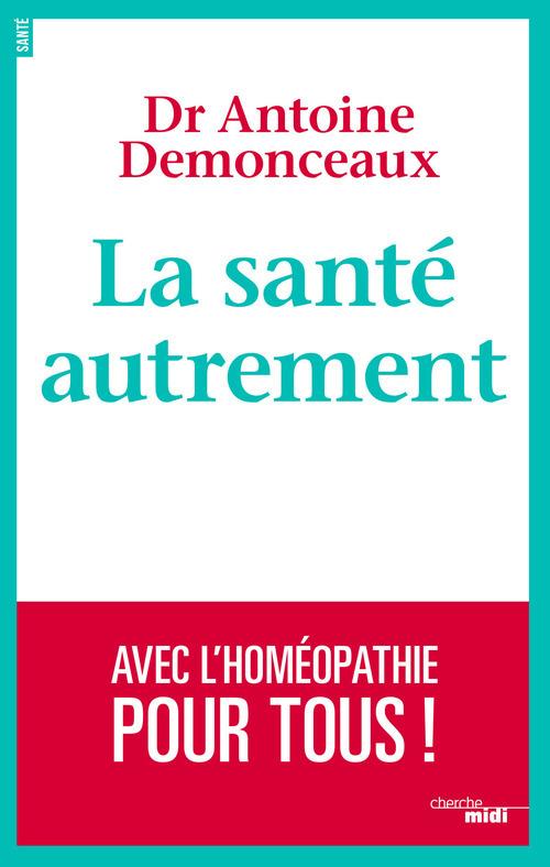 La santé autrement ; avec l'homéopathie pour tous !