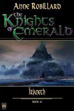 Knights of Emerald 12 : Irianeth  - Anne Robillard