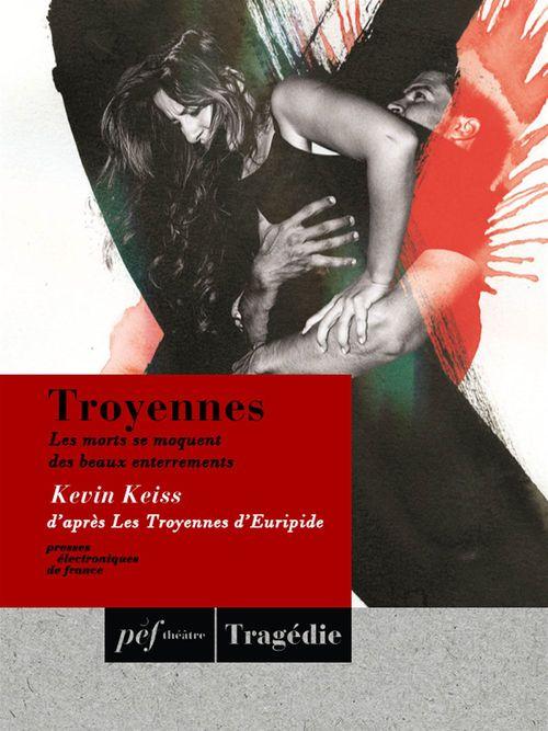 Troyennes ; es morts se moquent des beaux enterrements