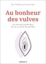Vente Livre Numérique : Au bonheur des vulves : manuel antidouleur pour toutes celles qui en ont entre les jambes  - Élise THIÉBAUT - Camille Tallet