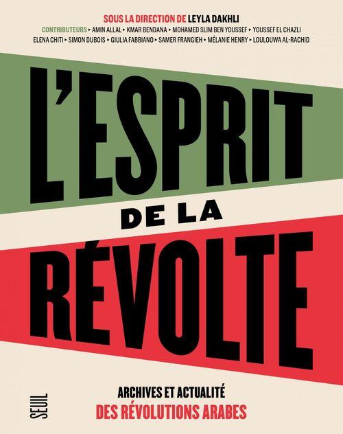 L'esprit de la révolte ; archives et actualité des révolutions arabes