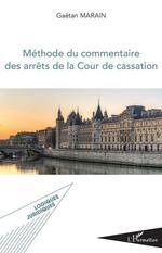 Méthode du commentaire des arrêts de la Cour de cassation  - Gaëtan Marain