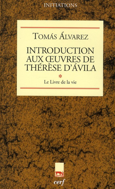 Introduction aux oeuvres de Thérèse d'Avila t.1 ; le livre de la vie