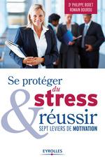 Vente Livre Numérique : Se protéger du stress et réussir  - Philippe Rodet - Romain Bourdu