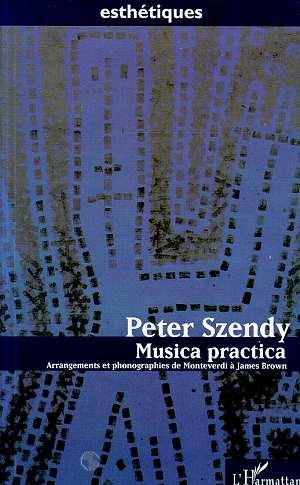 Musica practica - arrangements et phonographies de monteverdi a james brown