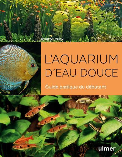 L'aquarium d'eau douce ; guide pratique du débutant