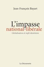 L'impasse national-libérale ; globalisation et repli identitaire  - Jean-François BAYART