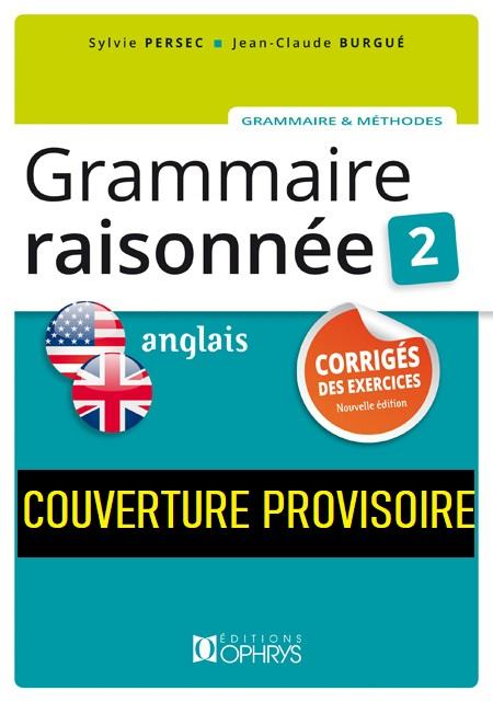 Grammaire raisonnée 2 ; anglais ; corrigés des exercices