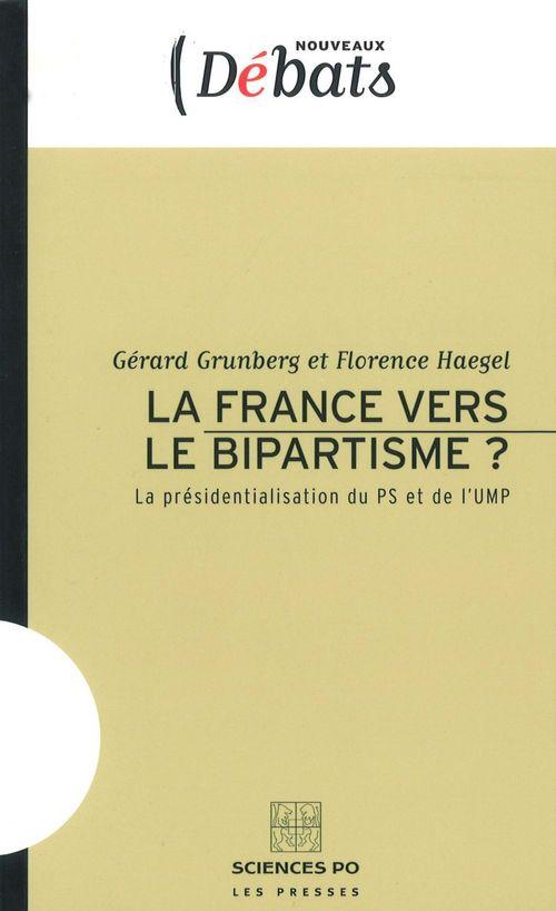 La France vers le bipartisme? ; la présidentialisation du PS et de l'UMP