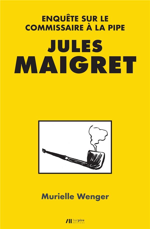 Jules Maigret ; enquête sur le commissaire à la pipe