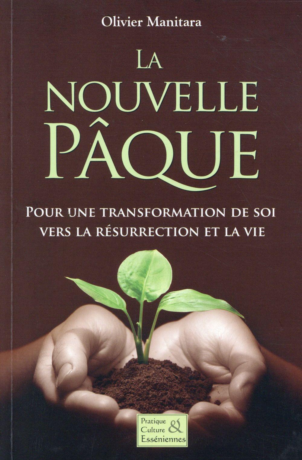 La nouvelle Pâque ; pour une transformation de soi vers la résurrection et la vie