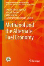 Methanol and the Alternate Fuel Economy  - Avinash Kumar Agarwal - Anirudh Gautam - Akhilendra Pratap Singh - Nikhil Sharma