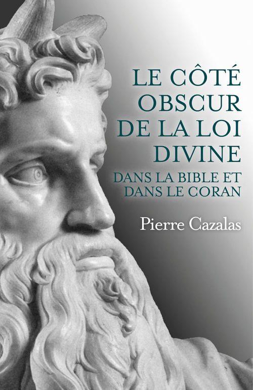 Le côté obscur de la Loi divine dans la Bible et dans le Coran