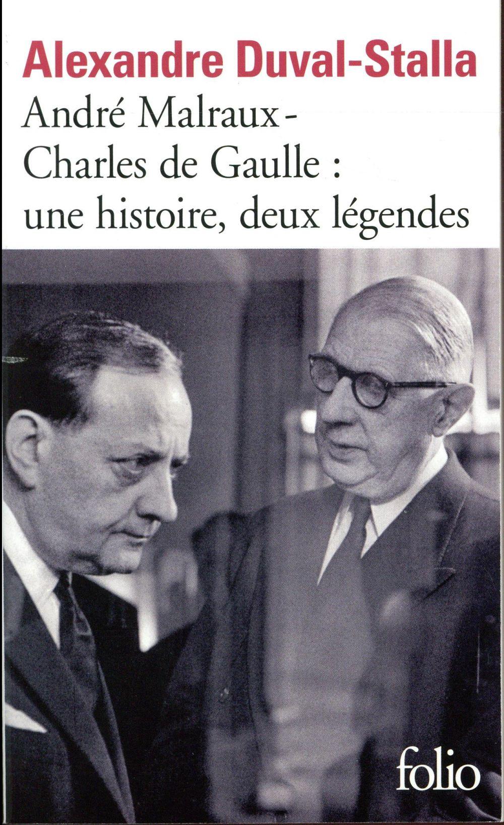 André Malraux-Charles de Gaulle ; une histoire, deux légendes