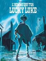 Les aventures de Lucky Luke d'après Morris ; l'homme qui tua Lucky Luke