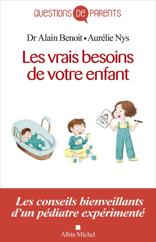 Les vrais besoins de votre enfant ; les conseils bienveillants d'un pédiatre expérimenté