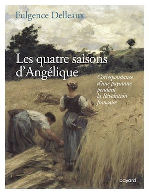 Les quatre saisons d'Angélique ; correspondance d'une paysane pendant la Révolution française