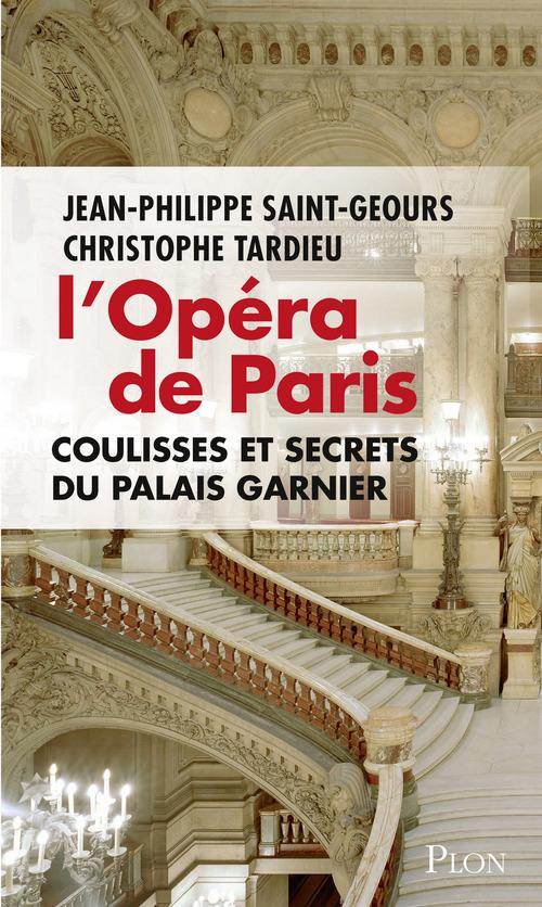 L'opéra de Paris ; coulisses et secrets du Palais Garnier