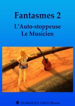 Fantasmes 2, L´Auto-stoppeuse, Le Musicien  - Rosabonnet - Louise Laedec - Jip - Wen Saint-Clar - Monsieur K. - Jean Darmen