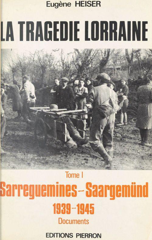 La Tragédie lorraine (1) : Sarreguemines-Saargemünd (1939-1945)