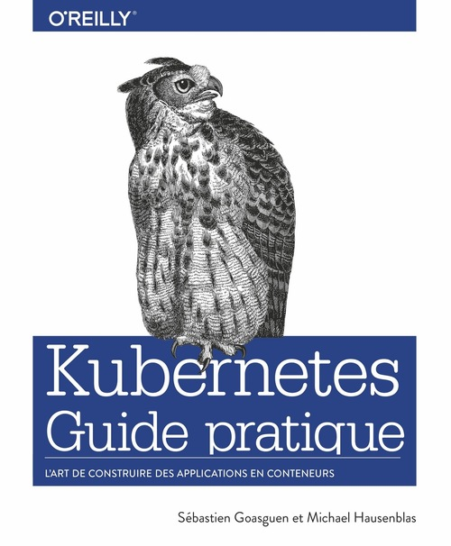 Kubernetes ; guide pratique