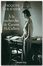 À la recherche de Carson McCullers  - Jacques Tournier