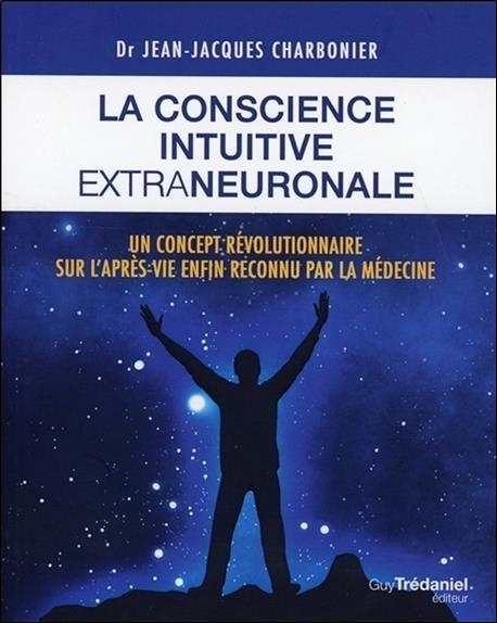 La conscience intuitive extraneuronale ; un concept révolutionnaire sur l'après-vie enfin reconnu par la médecine