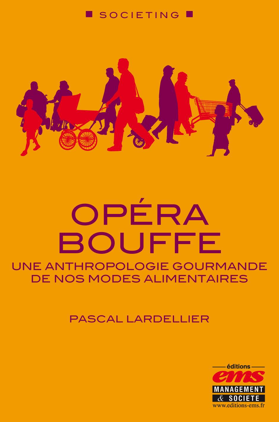 Opéra bouffe ; une anthropologie gourmande de nos modes alimentaires