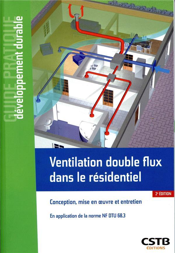 Ventilation double flux dans le residentiel - conception, mise en oeuvre et entretien. en applicatio
