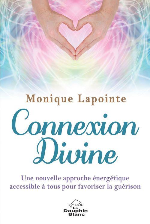 Connexion divine ; une nouvelle approche énergetique de guérison accessible à tous