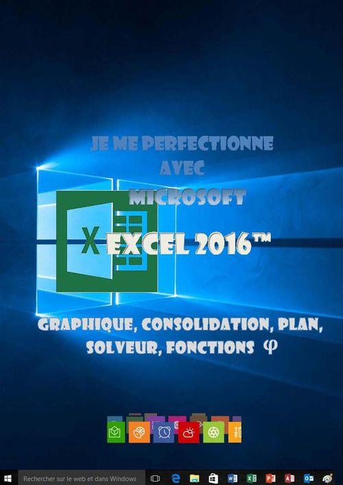 Je me perfectionne avec Excel 2016 - Graphique, consolidation, plan