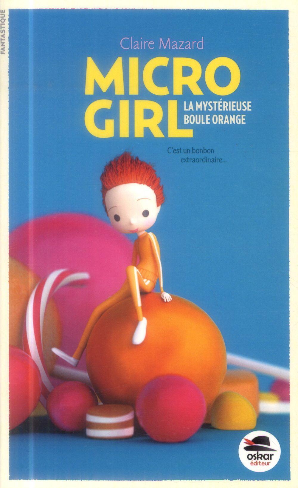 Micro girl t.1 ; la mystérieuse boule orange