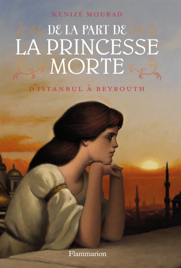 De la part de la princesse morte t.1 ; d'Istanbul à Beyrouth