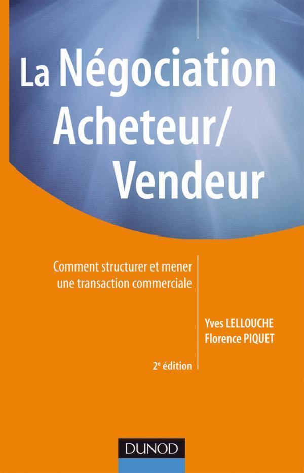 La Negociation Acheteur/Vendeur ; Comment Mener Une Transaction Commerciale (2e Edition)