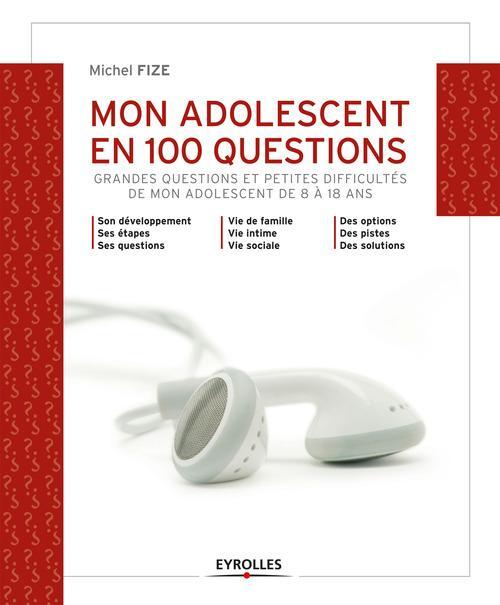 Mon adolescent en 100 questions ; grandes questions et petites difficultés de mon ado de 8 à 18 ans