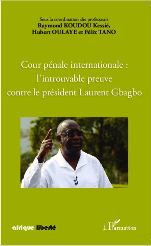 AFRIQUE LIBERTE ; cour pénale internationale : l'introuvable preuve contre le président Laurent Gbagbo