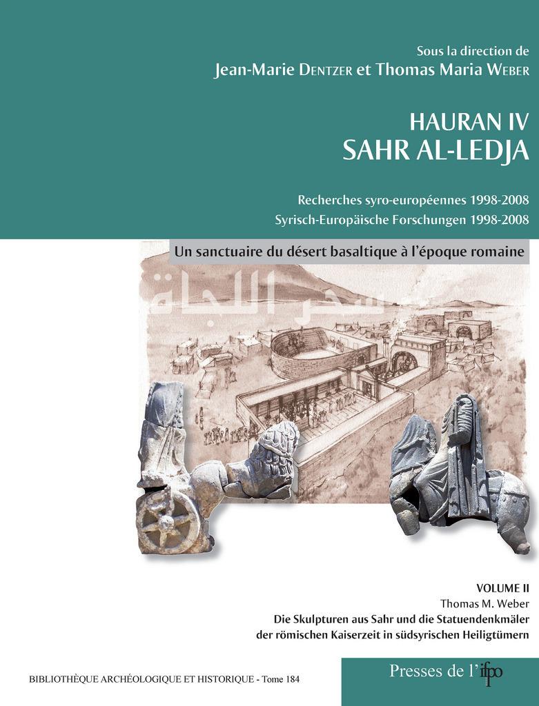 Hauran IV, Sahr Al-Ledja ; un sanctuaire du désert basaltique à l'époque romaine