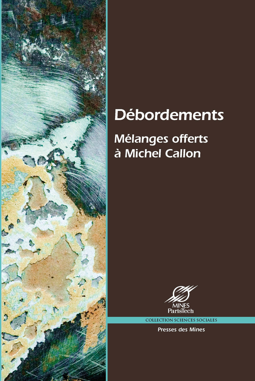 Débordements ; mélanges offerts à Michel Callon