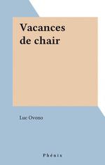 Vacances de chair  - Luc Ovono