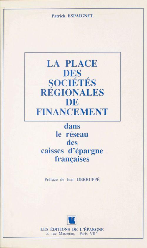 La Place des sociétés régionales de financement dans le réseau des caisses d'épargne françaises