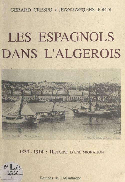 Les Espagnols dans l'Algérois : 1830 à 1914, histoire d'une migration