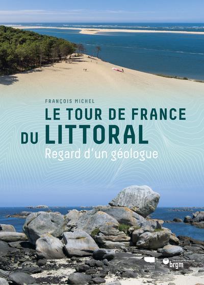 Le tour de France du littoral ; regard d'un géologue