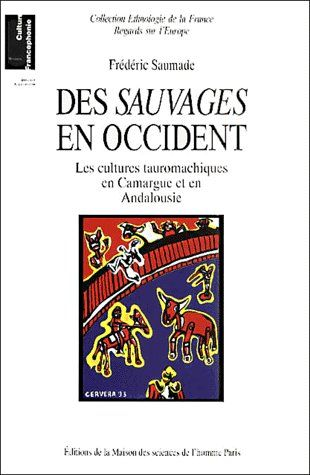 des sauvages en Occident ; les cultures tauromachiques en Camargue et en Andalousie
